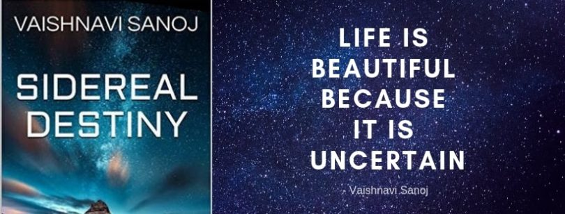 LIFE IS BEAUTIFUL BECAUSE IT IS UNCERTAIN sidereal destiny